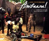 Amibaara ! : carnet de voyage au Burkina Faso et au Mali