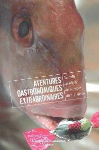Aventures gastronomiques extraordinaires : extraits de récits de voyage du XIXe siècle. Volume 1