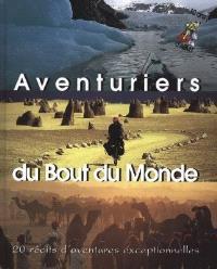 Aventuriers du bout du monde : 20 récits d'aventures exceptionnelles