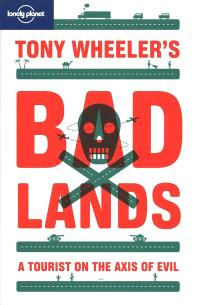 Bad lands : a tourist on the axis of evil