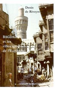 Bagdad et les villes ignorées de l'Euphrate : les vrais Arabes et leur pays