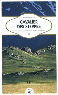 Cavalier des steppes : à travers les montagnes d'Asie centrale
