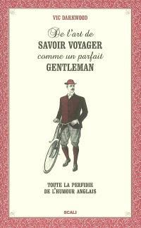 De l'art de savoir voyager comme un parfait gentleman : toute la perfidie de l'humour anglais
