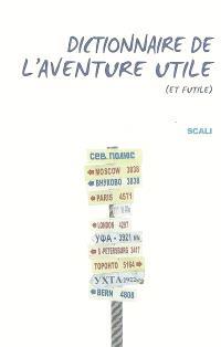 Dictionnaire de l'aventure utile (et futile)