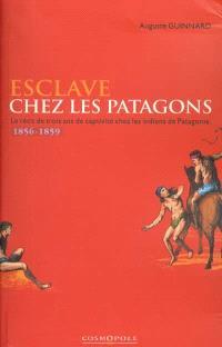 Esclave chez les Patagons : le récit de trois ans de captivité chez les Indiens de Patagonie : 1856-1859