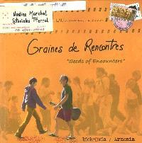 Graines de rencontres = Seeds of encounters