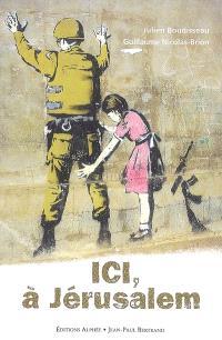 Ici, à Jérusalem : instantanés du quotidien