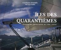 Iles des Quarantièmes : visions de navigateurs au long cours