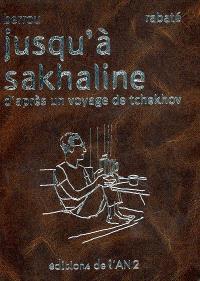 Jusqu'à Sakhaline : d'après un voyage de Tchekhov