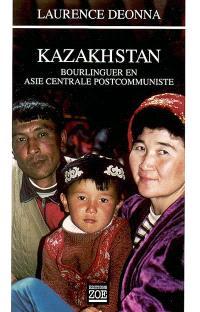 Kazakhstan : bourlinguer en Asie centrale postcommuniste