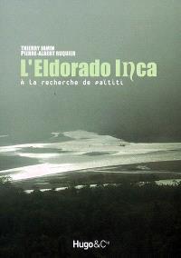 L'Eldorado inca : à la recherche de Païtiti