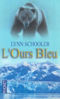 L'ours bleu : dans les contrées sauvages de l'Alaska à la recherche d'un animal mythique
