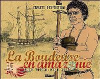 La Boudeuse en Amazonie : carnets d'expédition