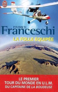 La folle équipée : le premier tour du monde en ULM du capitaine de La Boudeuse, septembre 1984-mars 1987 : récit
