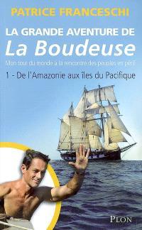 La grande aventure de la Boudeuse : mon tour du monde à la rencontre des peuples en péril. Volume 1, De l'Amazonie aux îles du Pacifique