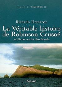 La véritable histoire de Robinson Crusoé et l'île des marins abandonnés