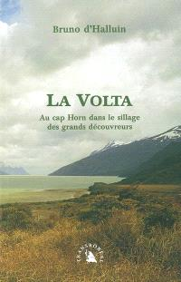 La Volta : au cap Horn dans le sillage des grands découvreurs