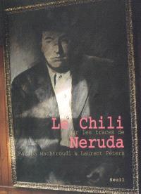 Le Chili, sur les traces de Neruda