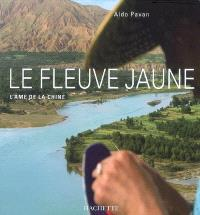 Le fleuve Jaune : l'âme de la Chine