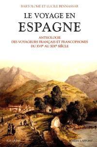 Le voyage en Espagne : anthologie des voyageurs francophones, XVIe-XIXe