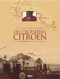 Les croisières Citroën : 1924-1925, la croisière noire Alger-Le Cap-Madagascar, 1931-1932, la croisière jaune Beyrouth-Pékin-Saigon