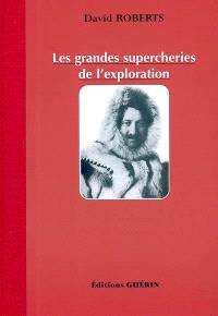 Les grandes supercheries de l'exploration