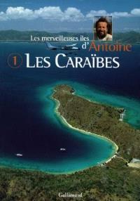 Les merveilleuses îles d'Antoine. Volume 1, Les Caraïbes