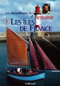 Les merveilleuses îles d'Antoine. Volume 3, Les îles de France