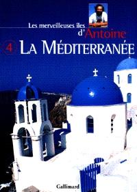 Les merveilleuses îles d'Antoine. Volume 4, Les îles de Méditerranée