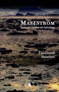 Maelström : seul aux confins du Spitzberg
