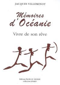 Mémoires d'Océanie : vivre de son rêve
