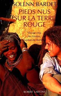 Pieds nus sur la terre rouge : voyage chez les Himbas, pasteurs de Namibie