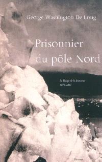 Prisonnier du Pôle Nord : le voyage de la Jeannette, 1879-1881