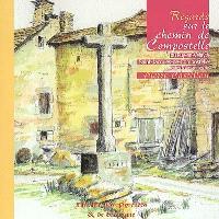 Regards sur le chemin de Compostelle. Volume 1, Du Puy-en-Velay à Saint-Jacques-de-Compostelle