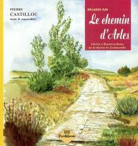 Regards sur le chemin de Compostelle. Volume 2, Sur le chemin d'Arles : d'Arles à Puente-la-Reina