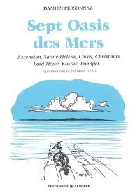 Sept oasis des mers : Ascension, Sainte-Hélène, Cocos (Keeling), Christmas, Lord Howe, Kosrae, Pohnpei...