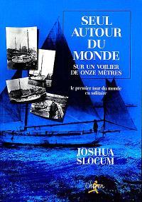 Seul autour du monde sur un voilier de onze mètres : relation du voyage du capitaine Joshua Slocum