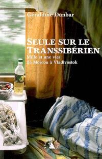 Seule sur le Transsibérien : mille et une vies de Moscou à Vladivostok