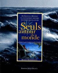 Seuls autour du monde : de Slocum à Monnet, la fantastique histoire des circumnavigateurs