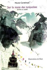 Sur la route des turquoises : un été au Ladakh