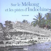 Sur le Mékong et les pistes d'Indochine