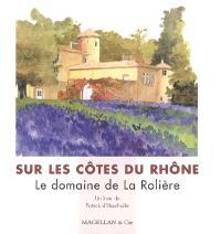 Sur les Côtes du Rhône : le domaine de La Rolière
