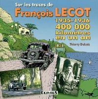 Sur les traces de François Lecot : 1935-1936 : 400.000 kilomètres en un an