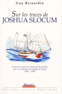 Sur les traces de Joshua Slocum : le tour du monde du Spray of Saint-Brieuc, pour le centenaire du voyage du Spray, 1995-1998