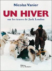 Un hiver : sur les traces de Jack London