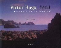 Victor Hugo, l'exil : l'archipel de la Manche