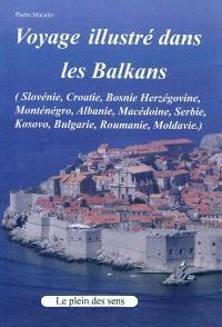 Voyage dans les Balkans (carnet de voyage illustré) : Slovénie, Croatie, Bosnie, Serbie, Kosovo, Monténégro, Albanie, Bulgarie, Roumanie, Moldavie
