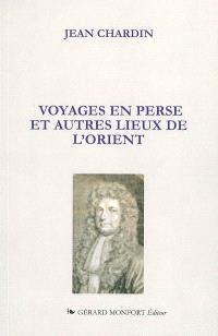 Voyages en Perse et autres lieux de l'Orient : extraits