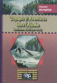 Voyages et aventures dans l'Alaska (ancienne Amérique russe)