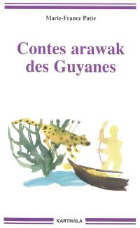 Contes arawak des Guyanes : thoyotinon udiahu, la parole des anciens